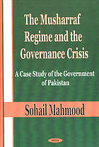 The Musharraf regime and the governance crisis : a case study of the government of Pakistan