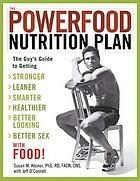 The powerfood nutrition plan : the guy's guide to getting stronger, leaner, smarter, healthier, better looking, better sex with food!