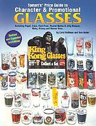 Tomart's price guide to character & promotional glasses : including Pepsi, Coke, fast-food, peanut butter & jelly glasses, dairy, Disney, and Warner Bros.