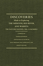 Jefferson's western explorations : discoveries made in exploring the Missouri, Red River and Washita by Captains Lewis and Clark, Doctor Sibley, and William Dunbar, and compiled by Thomas Jefferson ; the Natchez edition, 1806 ; a facsimile