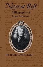 Never at rest : a biography of Isaac Newton