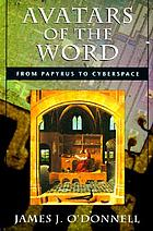 Avatars of the word : from papyrus to cyberspace