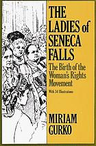 The ladies of Seneca Falls : the birth of the woman's rights movementThe ladies of Seneca : the birth of the woman's rights movement