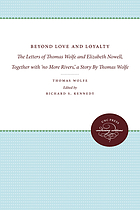 "Beyond love and loyalty : the letters of Thomas Wolfe and Elizabeth Nowell ; together with, ""No more rivers"" / a story by Thomas Wolfe"