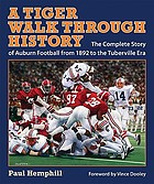 A tiger walk through history : the complete story of Auburn football from 1892 to the Tuberville era