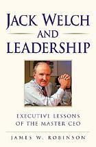 Jack Welch and leadership : executive lessons of the master CEO