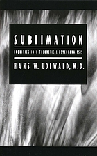Sublimation : inquiries into theoretical psychoanalysis