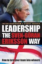 Leadership the Sven-Göran Eriksson way how to turn your team into winners