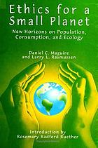 Ethics for a small planet : new horizons on population, consumption, and ecology