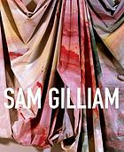 Sam Gilliam : a retrospective : [catalog of an exhibition held at the Corcoran Gallery of Art, Washington, DC, Oct. 15, 2005 - Jan. 22, 2006 ...]
