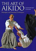 The art of aikido : principles and essential techniques