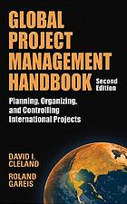Global project management handbook : planning, organizing, and controlling international projects