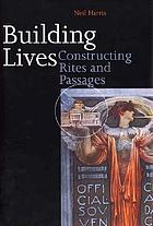 Building lives : constructing rites and passages