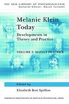 Melanie Klein today : developments in theory and practice