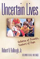 Uncertain lives : children of promise, teachers of hope