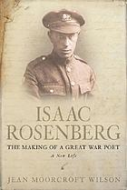 Isaac Rosenberg : the making of a great war poet : a new life