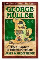 George Muller : the guardian of Bristol's orphans