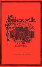 Andersonville : a story of Rebel military prisons, fifteen months a guest of the so-called southern confederacy : a private soldier's experience in Richmond, Andersonville, Savannah, Millen, Blackshear, and Florence