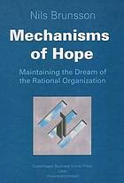 Mechanisms of hope : maintaining the dream of the rational organization