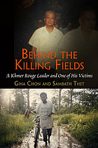 Behind the killing fields : a Khmer Rouge leader and one of his victims Behind the Killing Fields: A Khmer Rouge Leader and One of His Victims (Pennsylvania Studies in Human Rights)