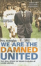 We are the Damned United : the real story of Brian Clough at Leeds United