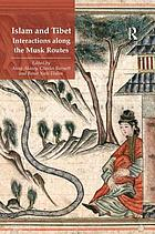 Islam and Tibet : interactions along the musk routes