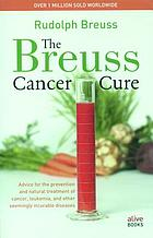 The Breuss cancer cure : advice for the prevention and natural treatment of cancer, leukemia and other seemingly incurable diseases The Breuss cancer cure