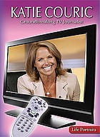 Katie Couric : groundbreaking TV journalist