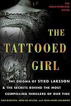 The tattooed girl : the enigma of Stieg Larsson and the secrets behind the most compelling thrillers of our time