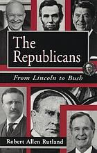 The Republicans from Lincoln to Bush