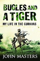 Bugles and a tiger : my life in the Gurkhas