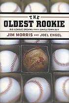 The oldest rookie : big-league dreams from a small-town guy