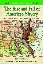 The rise and fall of American slavery : freedom denied, freedom gained