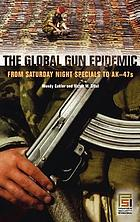 The global gun epidemic : from Saturday night specials to AK-47s