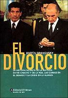 El divorcio : la historia secreta de la ruptura entre Chacho y de la Rúa, las coimas en el senado y la crísis en la Alianza
