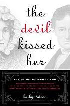 The devil kissed her : the story of Mary Lamb