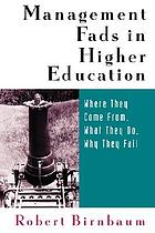Management fads in higher education : where they come from, what they do, why they fail
