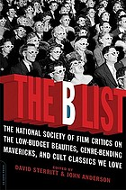 The B list : the National Society of Film Critics on the low-budget beauties, genre-bending mavericks, and cult classics we love