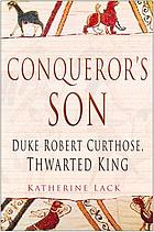 Conqueror's son : Duke Robert Curthose, thwarted king