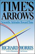 Time's arrows : scientific attitudes toward time