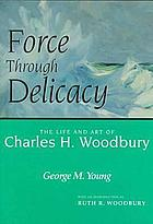 Force through delicacy : the life and art of Charles H. Woodbury, N.A. (1864-1940)