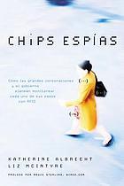 Chips espías : cómo las grandes corporaciones y el gobierno planean monitorear cada uno de sus pasos con RFID