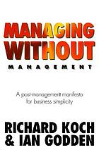 Managing without management : a post-management manifesto for business simplicity