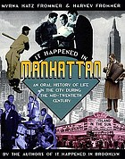 It happened in Manhattan : an oral history of life in the city during the mid-twentieth century