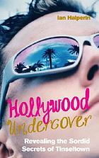 Hollywood undercover : seeking the sordid secrets of Tinseltown