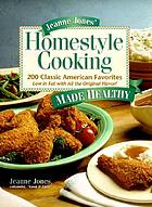 Jeanne Jones' homestyle cooking made healthy : 200 classic American favorites : low in fat with all the original flavor!