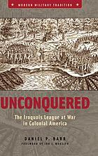 Unconquered : the Iroquois League at war in colonial America