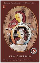 The woman who gave birth to her mother : tales of transformation in women's lives