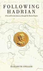 Following Hadrian a second century journey through the Roman Empire