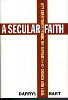 A secular faith : why Christianity favors the separation of church and state